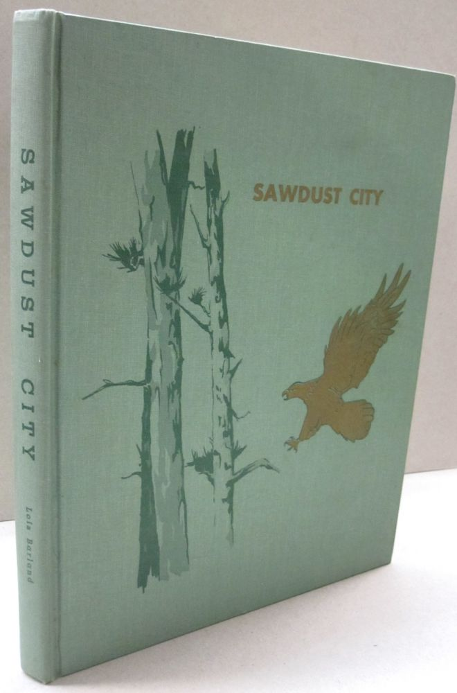 Sawdust City; A History of Eau Claire, Wisconsin from earliest times to 1910. Lois Barland.