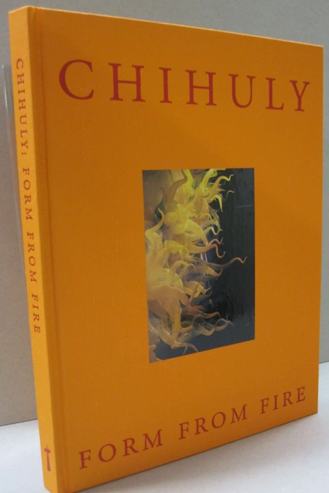 Chihuly: Form From Fire. Chihuly, Walter Darby Bannard, Henry Geldzahler.