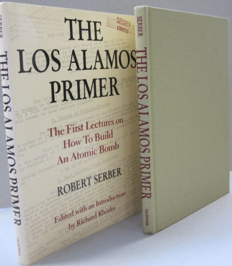 The Los Alamos Primer: The First Lectures on How To Build an Atomic Bomb. Robert Serber.
