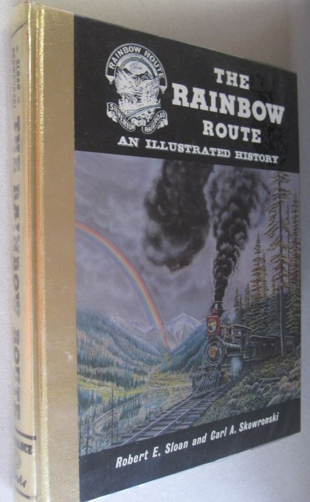 Rainbow Route Illustrated History of The Silverton Railroad, The Silverton Northern Railroad and The Silverton, Gladstone and Northerly Railroad. Robert E. Sloan, Carl A. Skowronski.