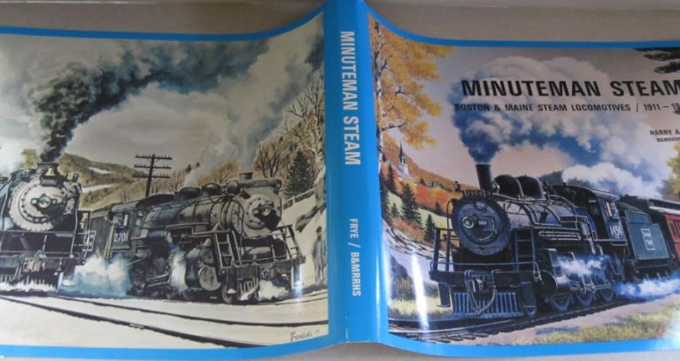 Minuteman Steam: Boston & Maine Steam Locomotives, 1911-1958. Harry A. Frye.