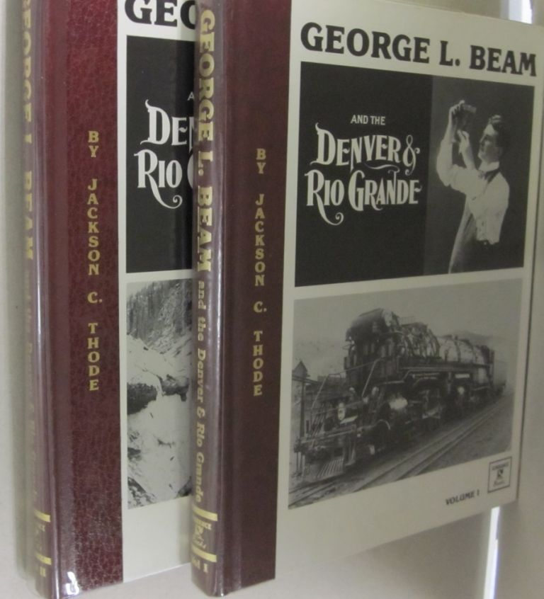 George L. Beam and the Denver & Rio Grande; TWO VOLUME SET. Jackson C. Thode.