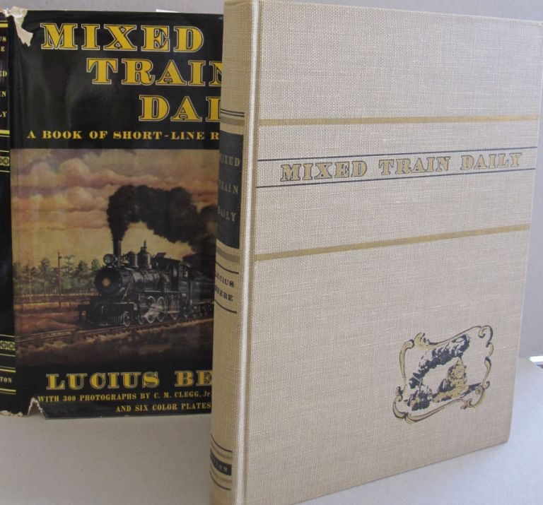 Mixed Train Daily; A Book of Short-Line Railroads. Lucius Beebe.
