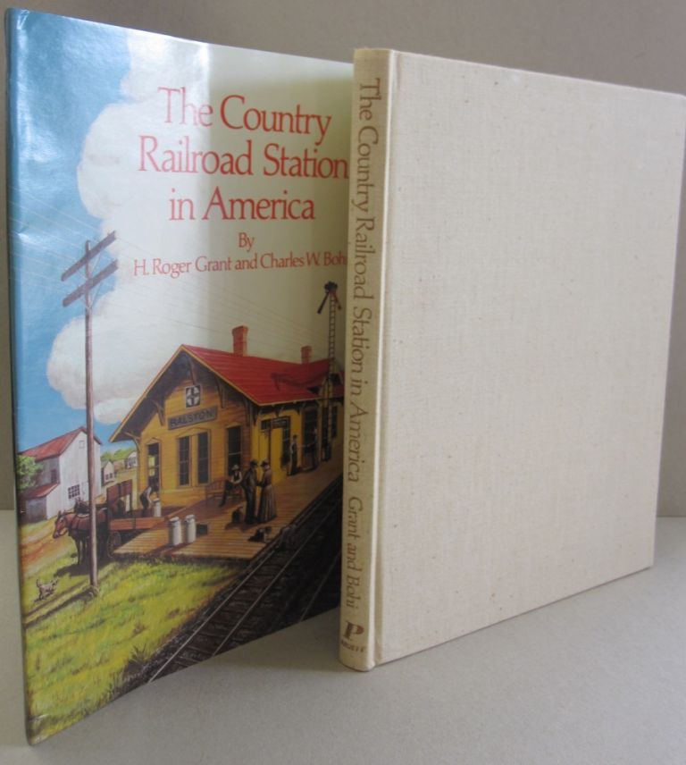 The Country Railroad Station in America. H. Roger Grant, Charles W. Bohi.