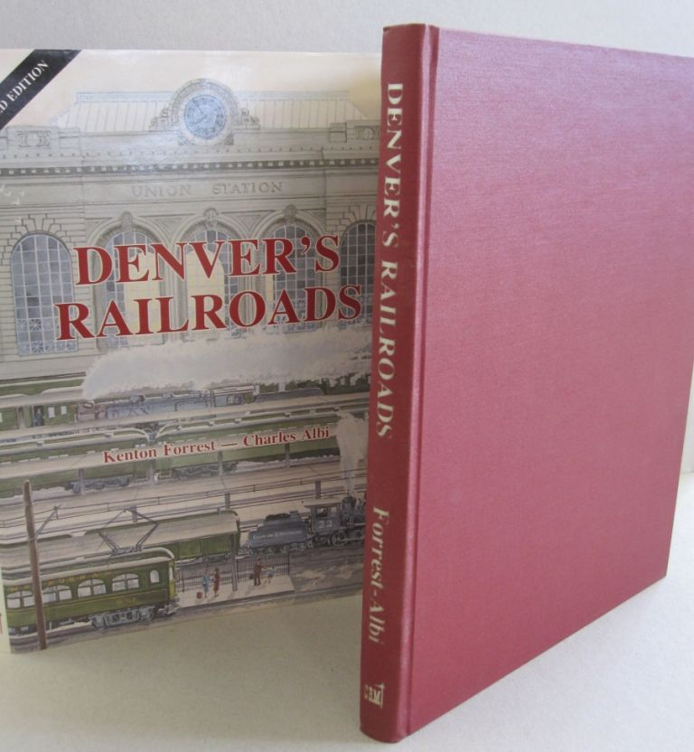 Denver's Railroads: The Story of Union Station and the Railroads of Denver. Kenton, Charles Forrest Albi.