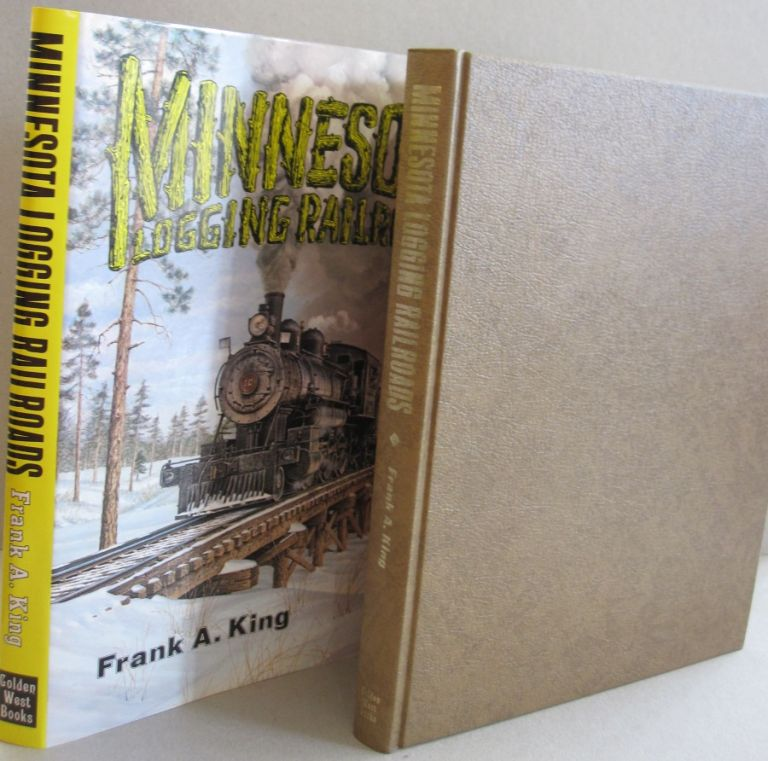 Minnesota logging railroads: A pictorial history of the era when white pine and the logging railroad reigned supreme. Frank Alexander King.