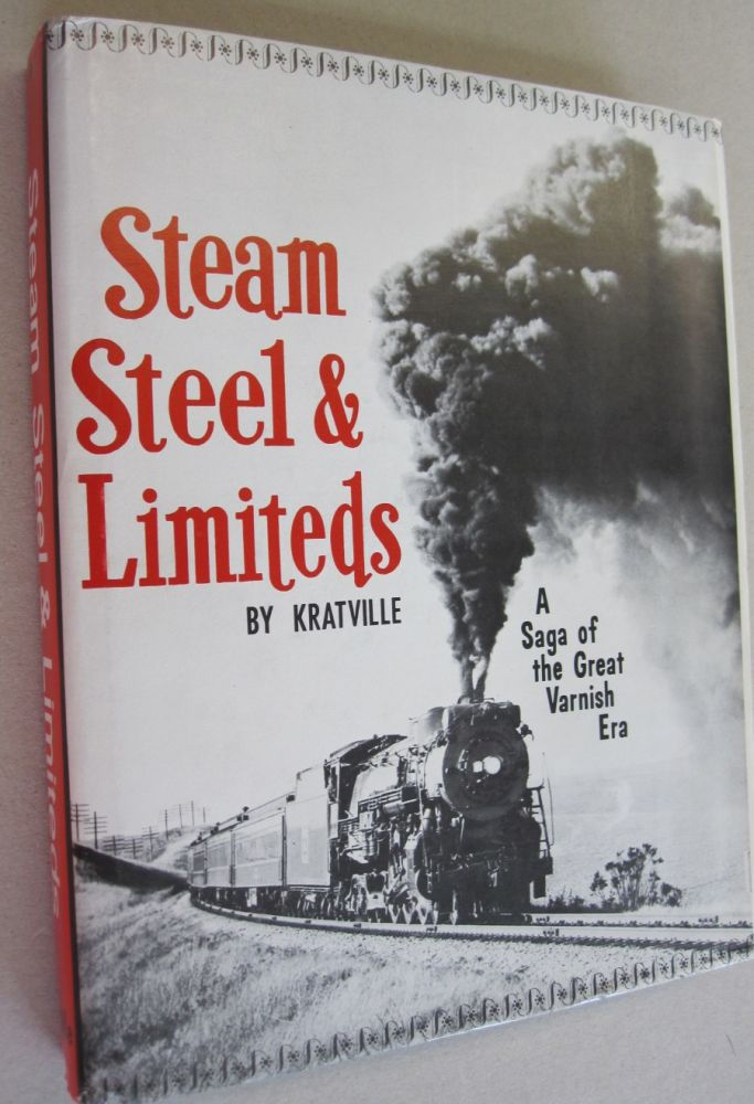 Steam Steel & Limiteds; A Saga of the Great Varnish Era. Kratville.