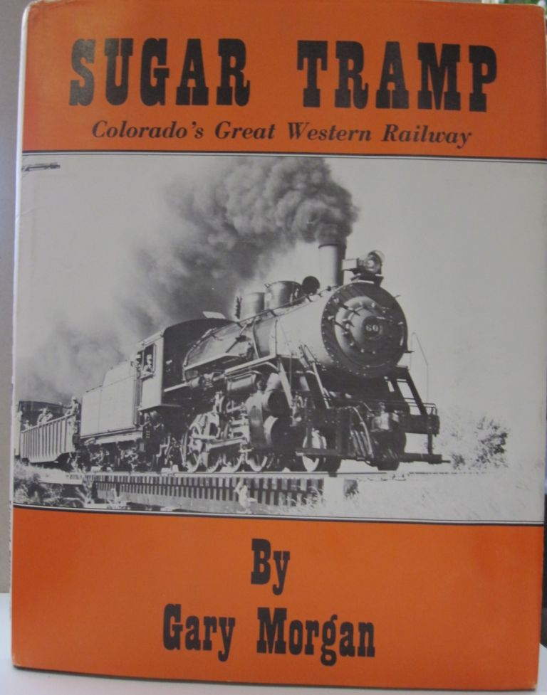 Sugar Tramp; Colorado's Great Western Railway. Gary Morgan.