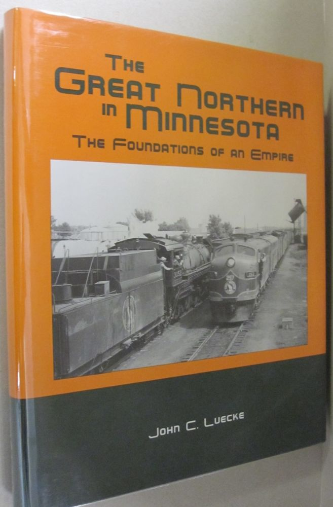 The Great Northern in Minnesota; The Foundations of an Empire. John C. Luecke.