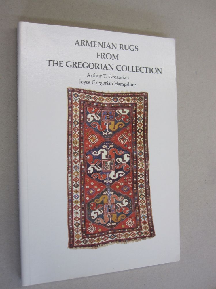 Armenian Rugs From The Gregorian Collection. Arthur T. Gregorian, Joyce Gregorian Hampshire.