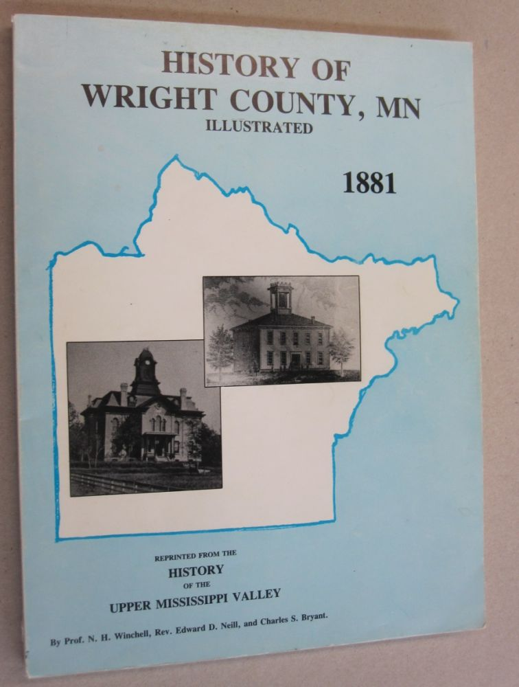 History of Wright County, MN Illustrated 1881. Edward D. Neill N. H. Winchell, Charles S. Bryant.