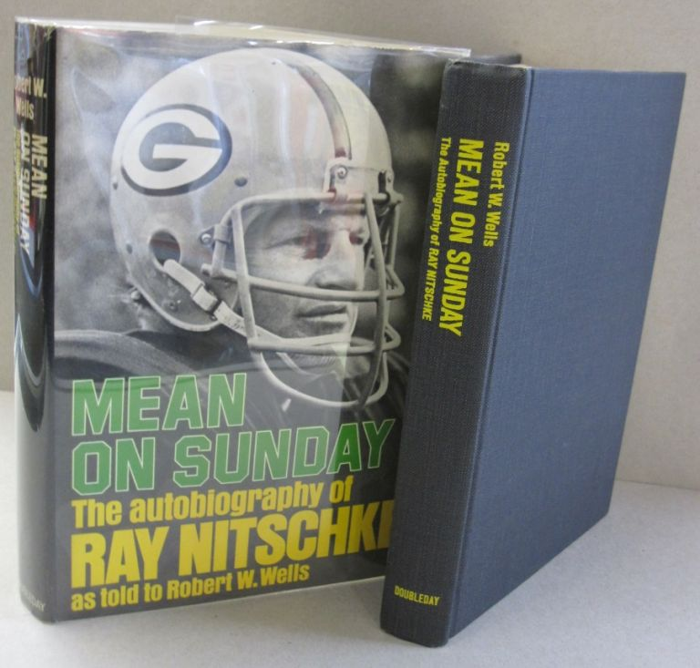 Mean on Sunday; The autobiography of Ray Nitschke. Ray Nitschke, Robert W. Wells.