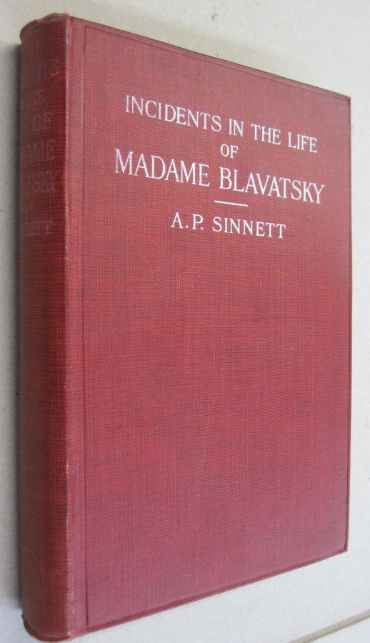 Incidents in the Life of Madame Blavatsky Compiled from information supplied by her Relatives and Friends. A. P. Sinnett.
