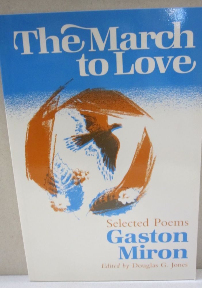 The March to Love: Selected Poems (International Poetry Series). Gaston Miron and, Douglas G. Jones.