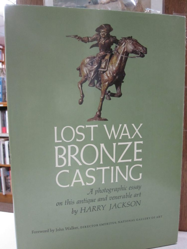 Lost wax bronze casting;: A photographic essay on this antique and venerable art. Harry Jackson.