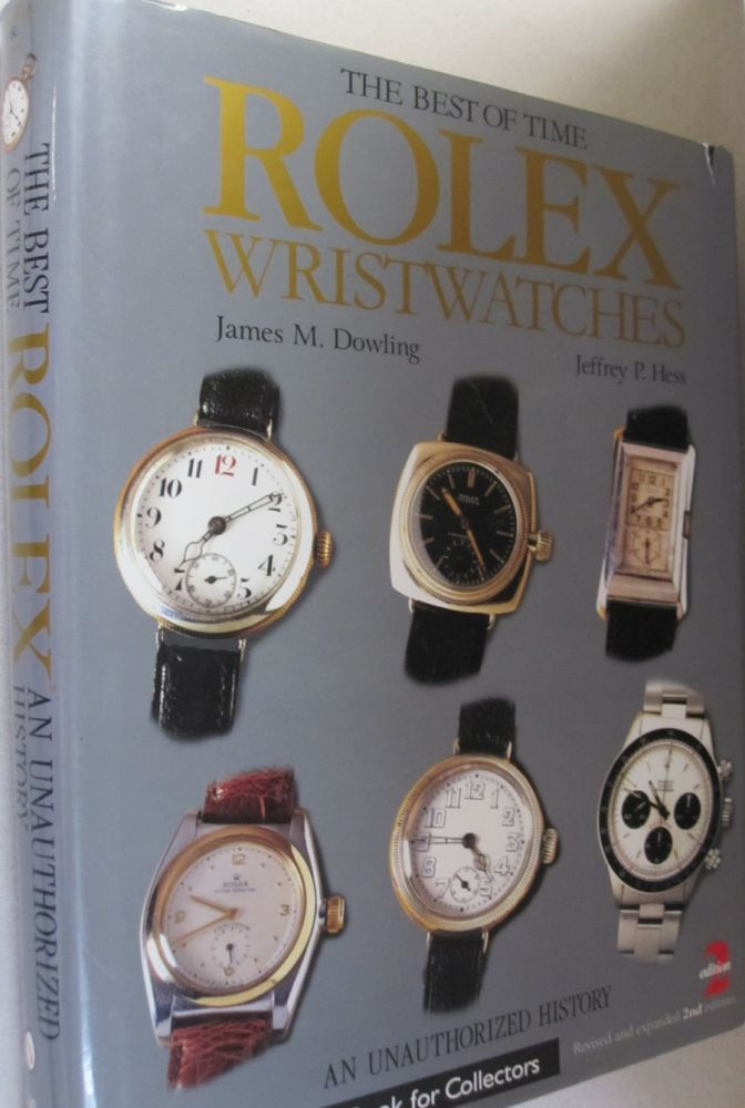 The Best of Time: Rolex Wristwatches An Unauthorized History. James M. Dowling, Jeffrey P. Hess.
