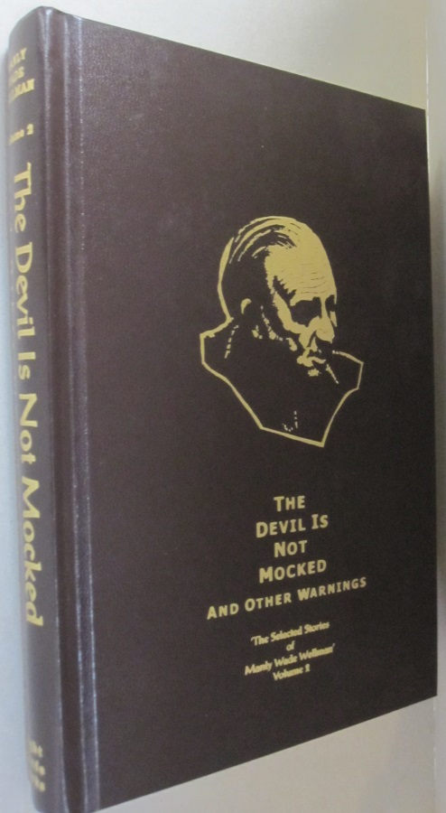 The Devil is Not Mocked & Other Warnings (The Selected Stories of Manly Wade Wellman Volume 2). Manly Wade Wellman.