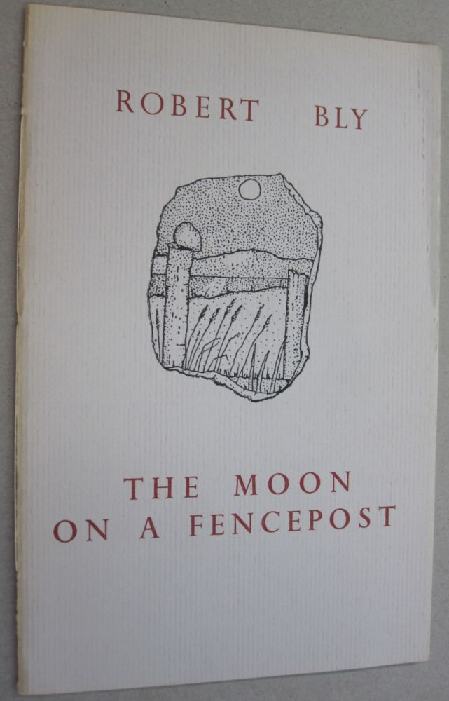 The Moon on a Fencepost. Robert Bly.