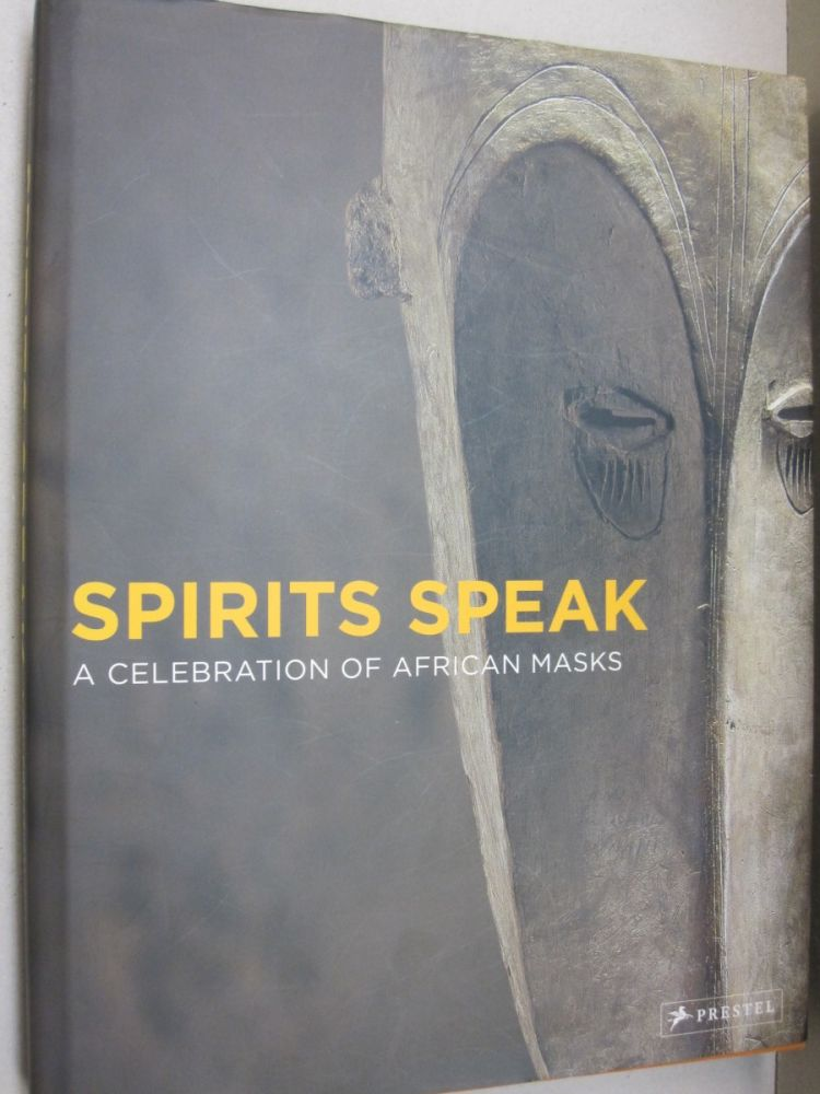 Spirits Speak A Celebration of African Masks. Peter Stepan, Iris Hahner.
