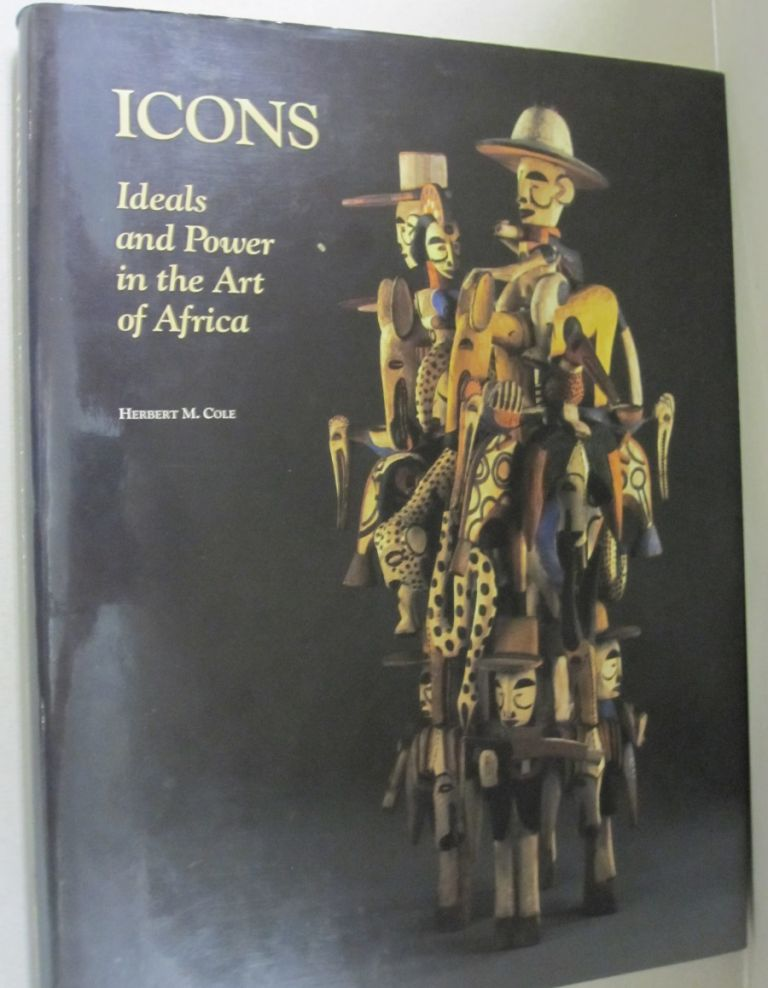 Icons; Ideals and Power in the Art of Africa. Herbert M. Cole.