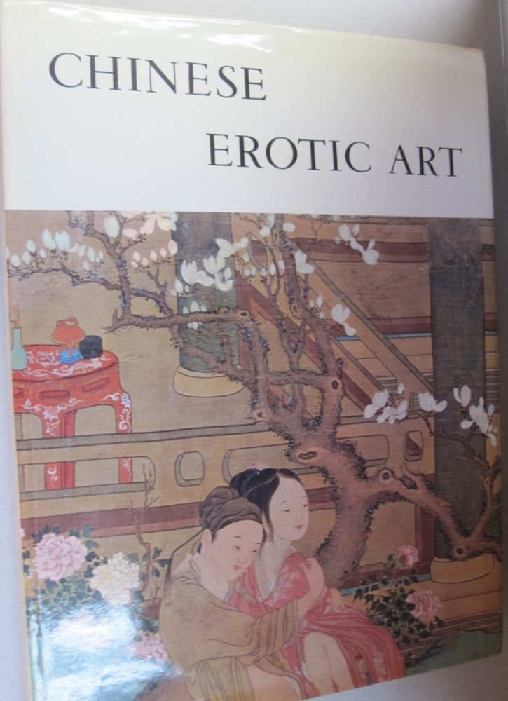 Chinese Erotic Art. Kristofer Schipper Michel Beurdeley, Chang Fu-Jui, Jacques Pimpaneau.