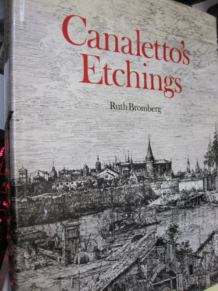 Canaletto's Etchings: a Catalogue and Study Illustrating and Describing the Known States, Including Those Hitherto Unrecorded. RUTH BROMBERG.