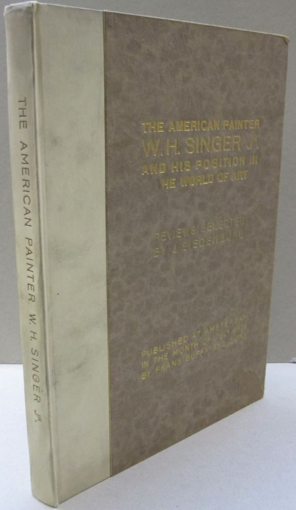 The American Painter W.H. Singer, Jr and His Position in the World of Art. J. Siedenburg.