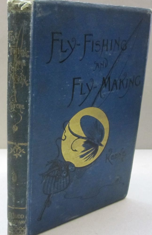 Fly-Fishing and Fly-Making for Trout, Etc. J. Harrington Keene.