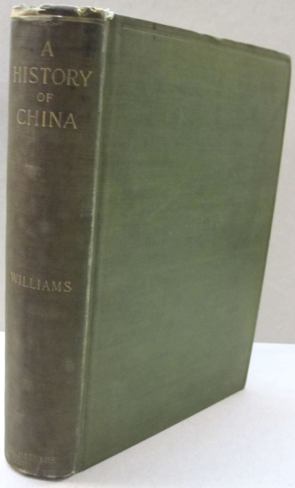 "A History of China; Being the Historical Chapters from ""The Middle Kingdom"":. S. Wells Williams, Frederick Wells Williams."