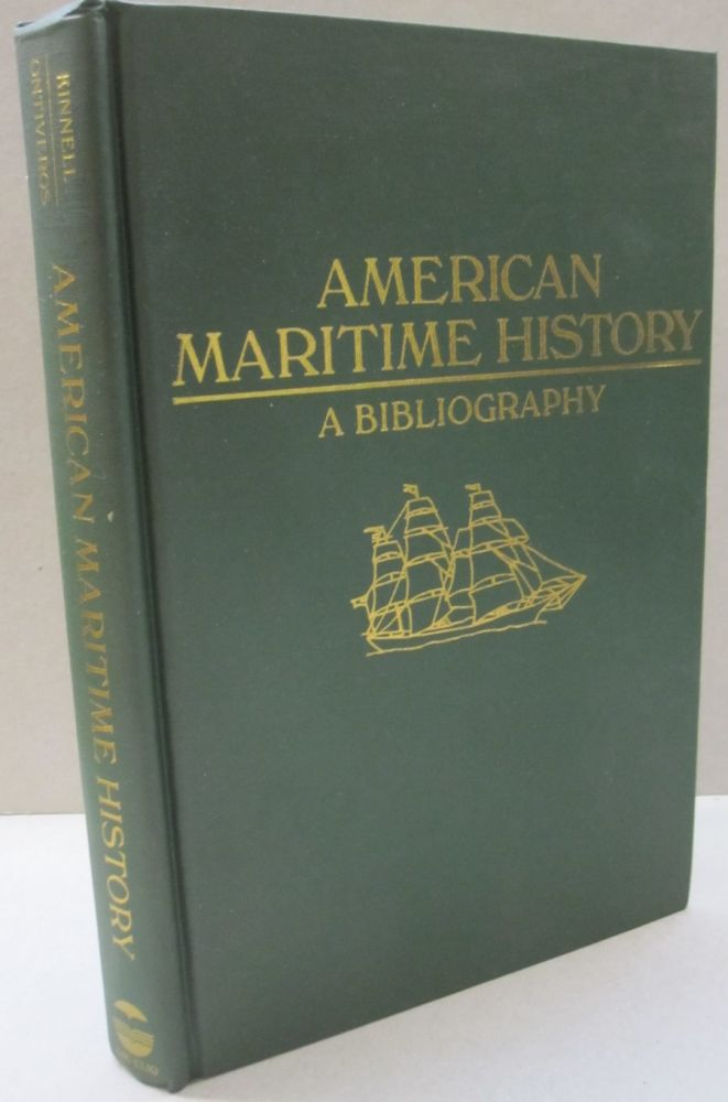 American Maritime History: A Bibliography. Ontiveros Susan K., Suzanne Robitaille Kinnell.