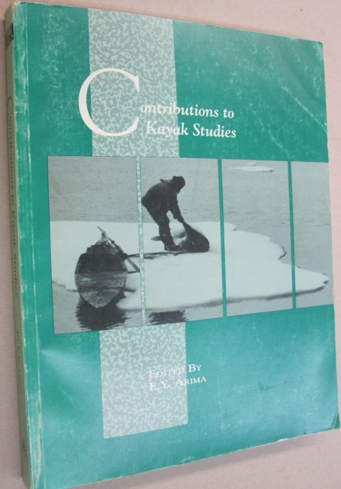 Contributions to Kayak Studies (Canadian Museum of Civilization). John D. Heath E. Y. Arima, Kenneth Taylor, Guy Mary-Rousseliere.