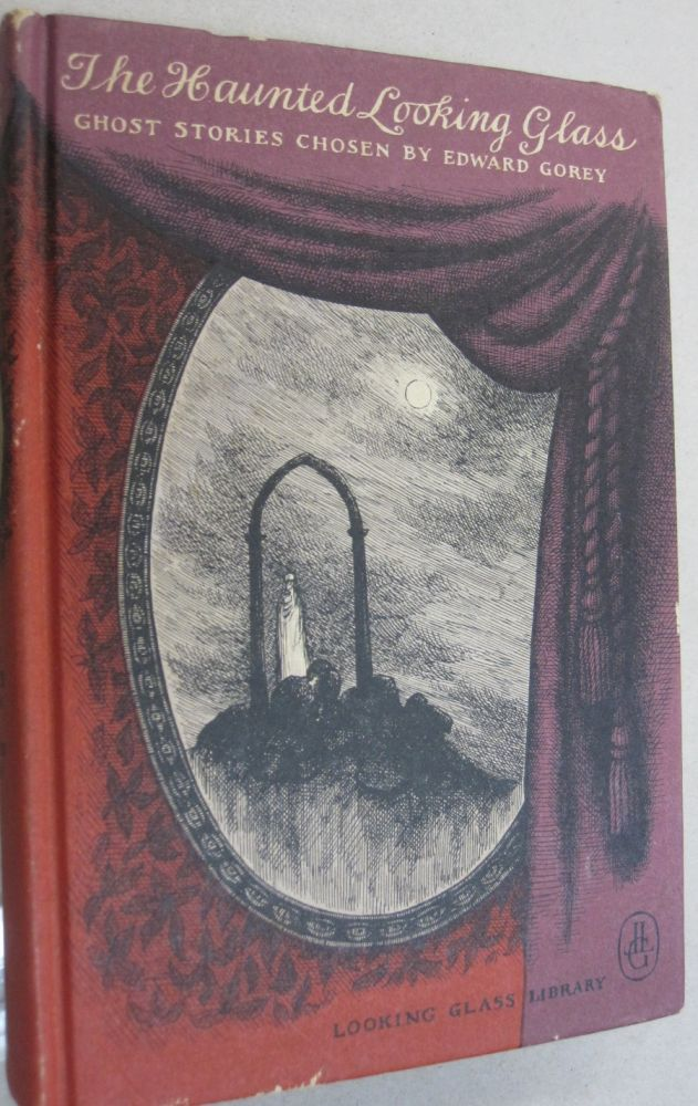 The Haunted Looking Glass; Ghost Stories Chosen by Edward Gorey. Edward Gorey.