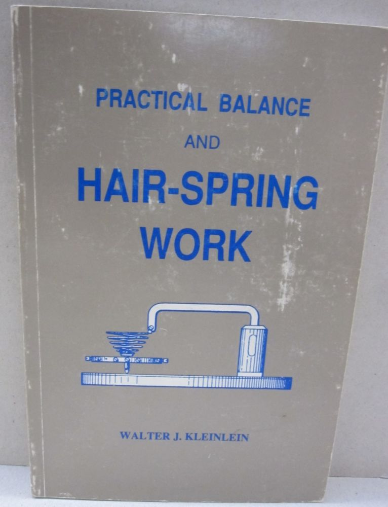 Practical Balance and Hair-Spring Work. Walter J. Kleinlein.