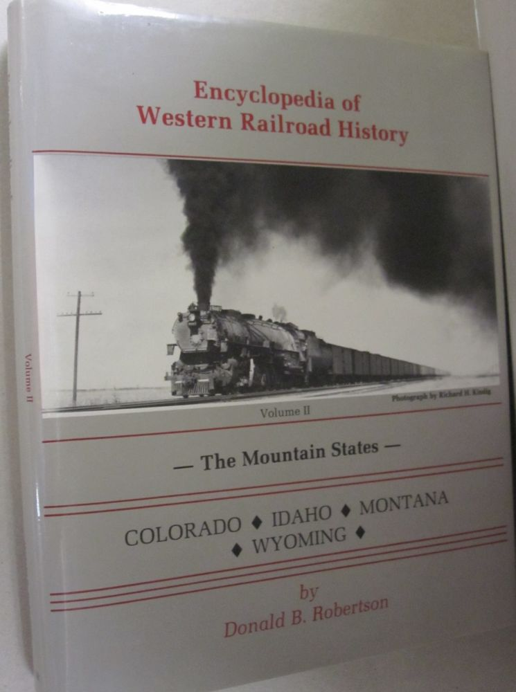 Encyclopedia of Western Railroad History Volume II: The Mountain States Colorado, Idaho, Montana and Wyoming. Donald B. Robertson.