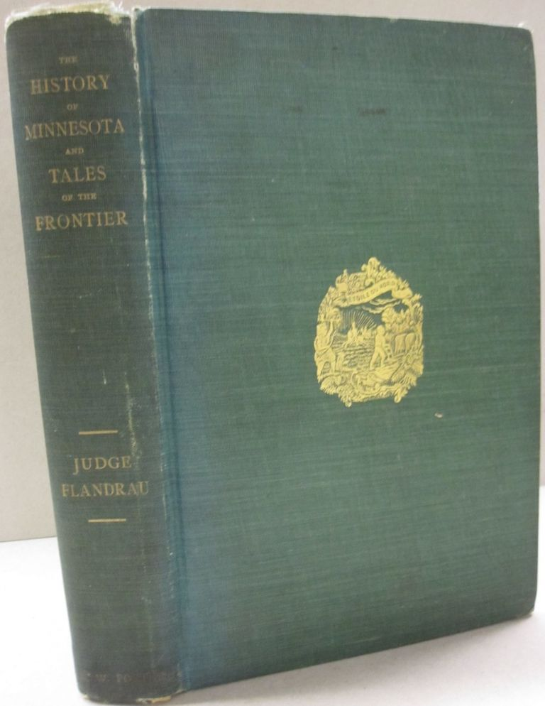The History of Minnesota and Tals of the Frontier. Judge Charles E. Flandrau.