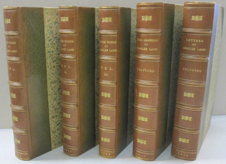 Prose Works of Charles Lamb (Three Volumes), The Letters of Charles Lamb with a Sketch of his Life and Final Memorials of Charles Lamb,; Five Volumes. Thomas Noon Talfourd.