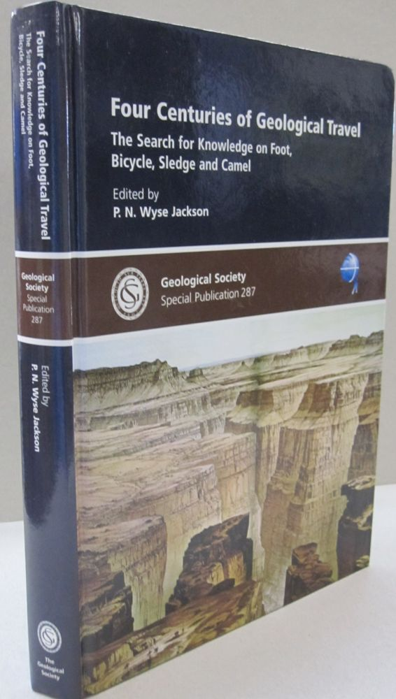 Four Centuries of Geological Travel: The Search for Knowledge on Foot, Bicycle, Sledge and Camel. Patrick N. Wyse Jackson.