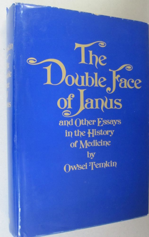The Double Face of Janus and Other Essays in the History of Medicine. Professor Owsei Temkin.