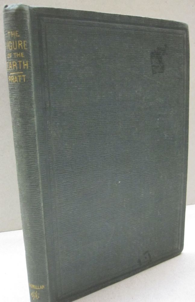 A Treatise on Attractions, Laplace's Functions, and the Figure of the Earth. John H. Pratt.