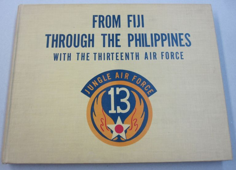 From Fiji Through the Philippines with the Thirteenth Air Force. Benjamin E. Lippincott, George C. Kenney, forward.
