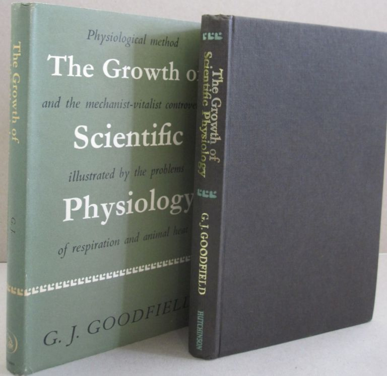 The Growth of Scientific Physiology; Physiological Method and the Mechanist-Vitalist Controversy, Illustrated by the Problems of Respiration and Animal Heat. G. J. Goodfield.