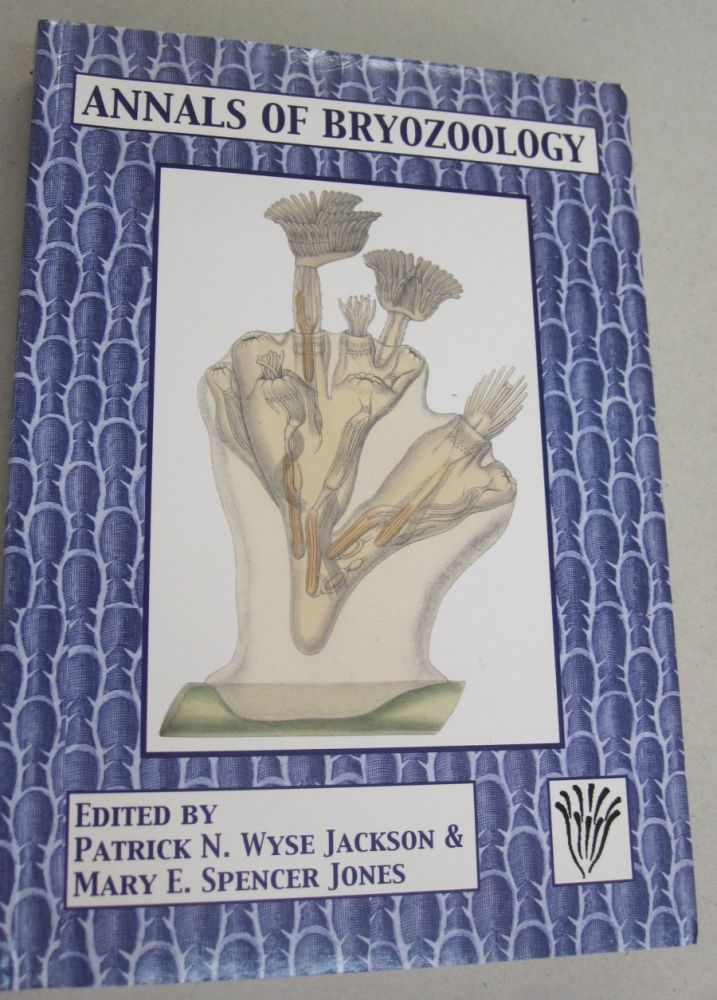 Annals Of Bryozoology; Aspects of the history of research on bryozoans. Patrick N. Wyse Jackson, Mary E. Spencer Jones.