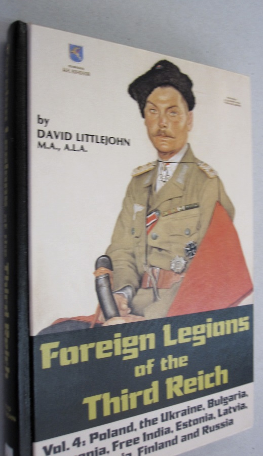 Foreign Legions of the Third Reich Vol 4: Poland, the Ukraine, Bulgaria, Rumania, Free India, Estonia, Latvia, Lithuania, Finland and Russia. David Littlejohn.