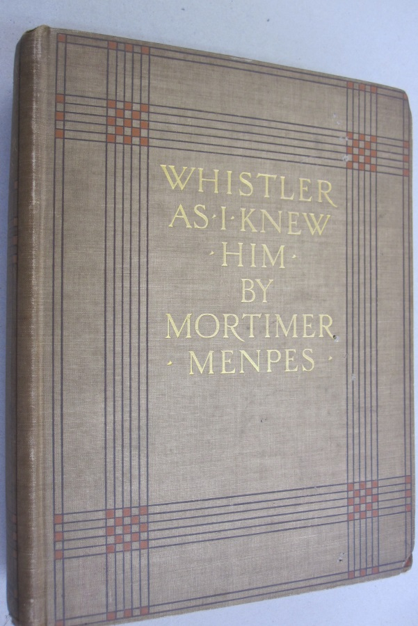 Whistler As I Knew Him. Mortimer Menpes.
