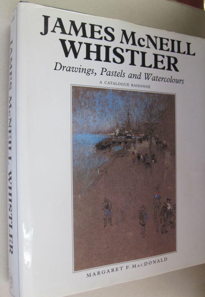 James McNeill Whistler; Drawings, Pastels and Watercolours. A Catalogue Raisonne. Margaret F. MacDonald.