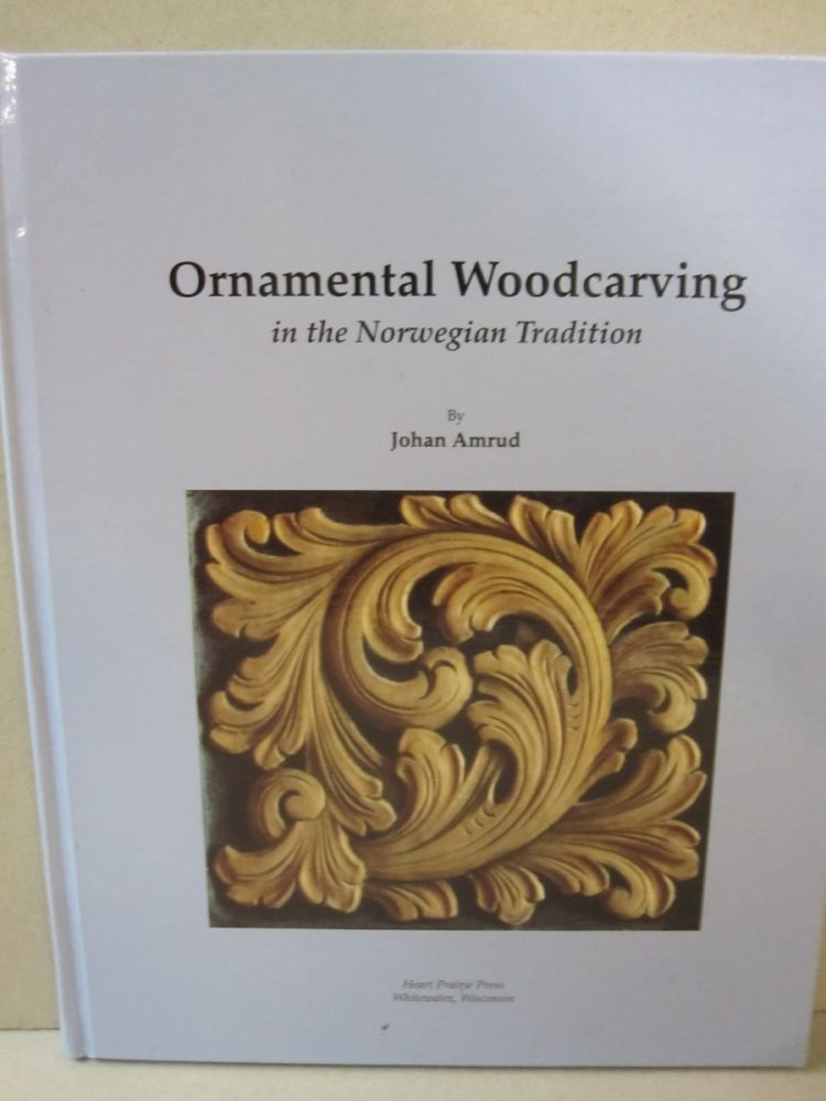 Ornamental Woodcarving in the Norwegian Tradition. Johan Amrud.