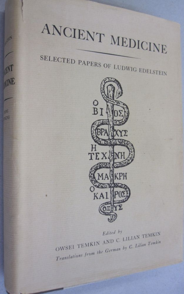 Ancient Medicine; Selected Papers of Ludwig Edelstein. Owsei Temkin, C. Lilian Temkin.