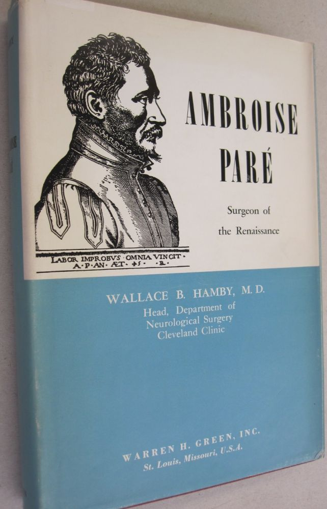 Ambroise Paré Surgeon of the Renaissance. Wallace B. Hamby.