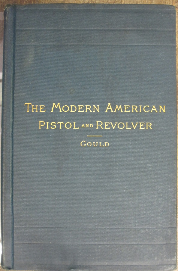 The Modern American Pistol and Revolver. A. C. Gould.