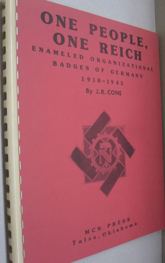 One People One Reich; Enameled Organizational Badges of Germany 1918-1945. J R. Cone.
